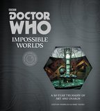 Doctor Who: Impossible Worlds: A 50-Year Treasury of Art and Design by Stephen Nicholas