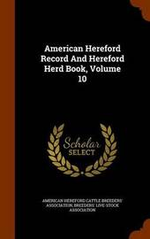American Hereford Record and Hereford Herd Book, Volume 10 image