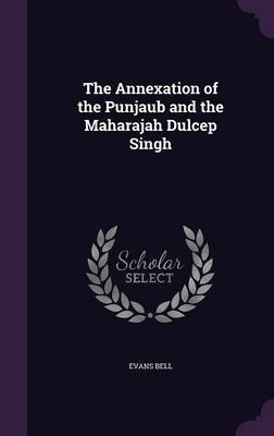 The Annexation of the Punjaub and the Maharajah Dulcep Singh by Evans Bell image