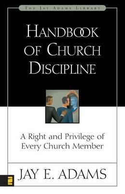 Handbook of Church Discipline by Jay E Adams