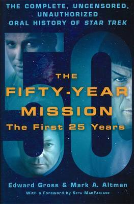 The Fifty-Year Mission: The Complete, Uncensored, Unauthorized Oral History of Star Trek: Volume One: The First 25 Years by Mark A. Altman