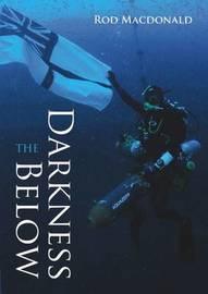 The Darkness Below by Rod Macdonald