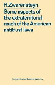 Some aspects of the extraterritorial reach of the American antitrust laws by Hendrik Zwarensteyn