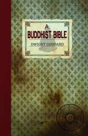 A Buddhist Bible by Dwight Goddard