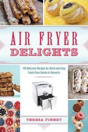Air Fryer Delights by Teresa Finney