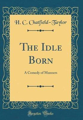 The Idle Born by H. C. Chatfield-Taylor image