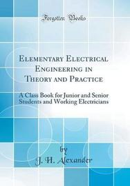 Elementary Electrical Engineering in Theory and Practice by J.H. Alexander image