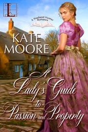A Lady's Guide to Passion and Property by Kate Moore image