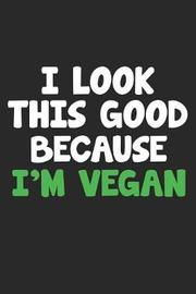 I Look This Good Because I'm Vegan by Vegetarian Notebooks image