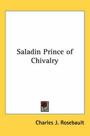Saladin Prince of Chivalry by Charles J. Rosebault image