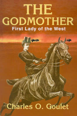 The Godmother: First Lady of the West by Charles O Goulet, B.Ed. image