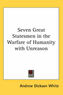 Seven Great Statesmen in the Warfare of Humanity with Unreason by Andrew Dickson White image