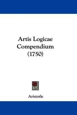 Artis Logicae Compendium (1750) by * Aristotle