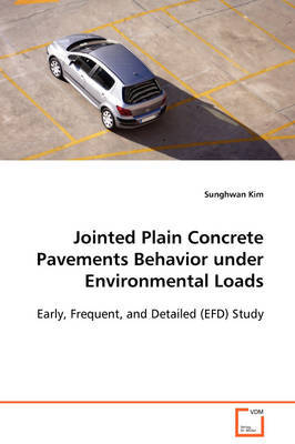 Jointed Plain Concrete Pavements Behavior Under Environmental Loads Early, Frequent, and Detailed (Efd) Study by Sunghwan Kim image