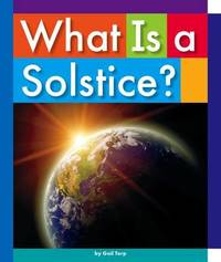 What Is a Solstice? by Gail Terp