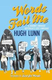 Words Fail Me: an All New Journey Through Australia's Lost Language by Hugh Lunn