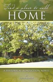 Find a Place to Call Home: A Historical Nonfiction Novel by Tibor Kamon