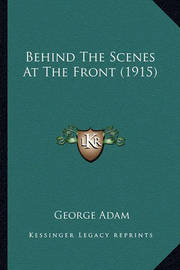 Behind the Scenes at the Front (1915) by George Adam
