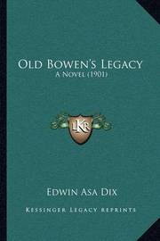 Old Bowen's Legacy: A Novel (1901) by Edwin Asa Dix
