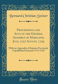 Proceedings and Acts of the General Assembly of Maryland, July, 1727 August, 1729 by Bernard Christian Steiner