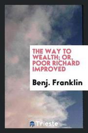 The Way to Wealth; Or, Poor Richard Improved by Benj Franklin image