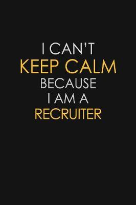I Can't Keep Calm Because I Am A Recruiter by Blue Stone Publishers