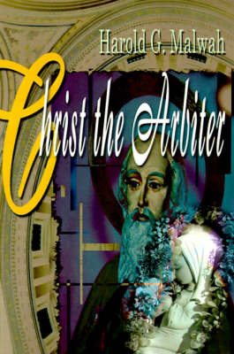 Christ the Arbiter by Harold G. Malwah image