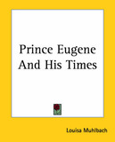 Prince Eugene And His Times by Louisa Muhlbach