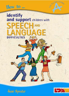 How to Identify and Support Children with Speech and Language Difficulties by Jane Speake