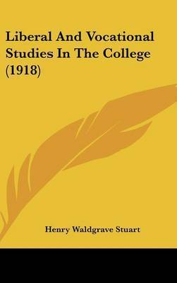 Liberal and Vocational Studies in the College (1918) by Henry Waldgrave Stuart