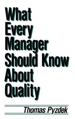 What Every Manager Should Know about Quality by Thomas Pyzdek