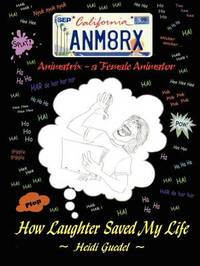 Animatrix (an' i-Mate' Ricks n. a Female Animator): How Laughter Saved My Life by Heidi Guedel image