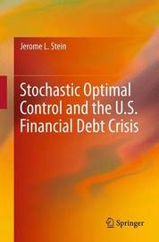 Stochastic Optimal Control and the U.S. Financial Debt Crisis by Jerome L Stein