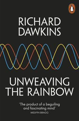 Unweaving the Rainbow: Science, Delusion and the Appetite for Wonder by Richard Dawkins