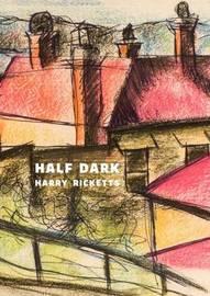 Half Dark by Harry Ricketts