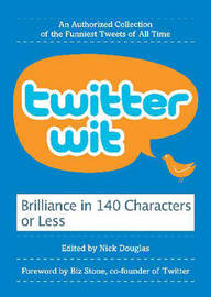 Twitter Wit: Brilliance in 140 Characters or Less by Nick Douglas