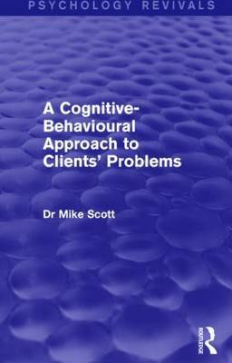 A Cognitive-Behavioural Approach to Clients' Problems by Mike Scott