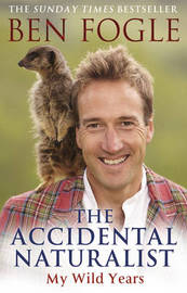 The Accidental Naturalist by Ben Fogle
