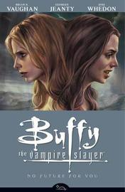 Buffy Season Eight: v. 2: No Future for You by Brian K Vaughan