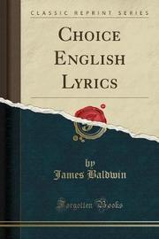 Choice English Lyrics (Classic Reprint) by James Baldwin