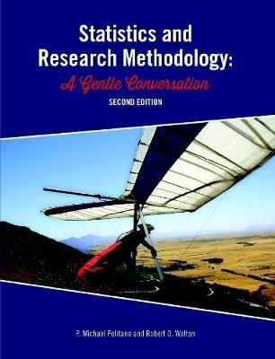 Statistics and Research Methodology: A Gentle Conversation 2nd Ed by P. Michael Politano