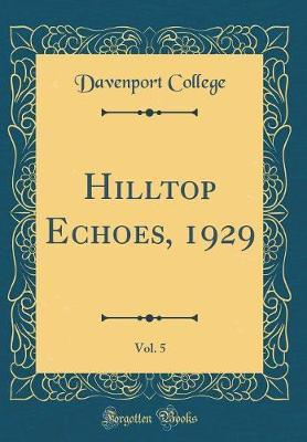 Hilltop Echoes, 1929, Vol. 5 (Classic Reprint) by Davenport College