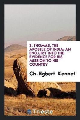 S. Thomas, the Apostle of India by Ch Egbert Kennet