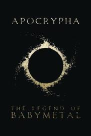 Apocrypha: The Legend Of BABYMETAL by The Prophet of the Fox God