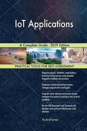 IoT Applications A Complete Guide - 2019 Edition by Gerardus Blokdyk image