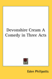 Devonshire Cream A Comedy in Three Acts by Eden Phillpotts image