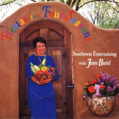 Fiestas for Four Seasons by Jane Butel image
