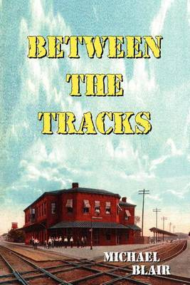 Between the Tracks by Michael Blair