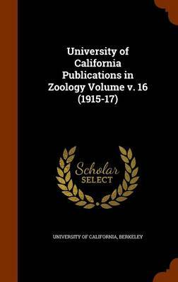 University of California Publications in Zoology Volume V. 16 (1915-17)