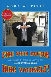 Fire Your Doctor- Hire Yourself! by Gary W Pitts
